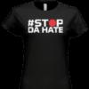 stop da hate female tee